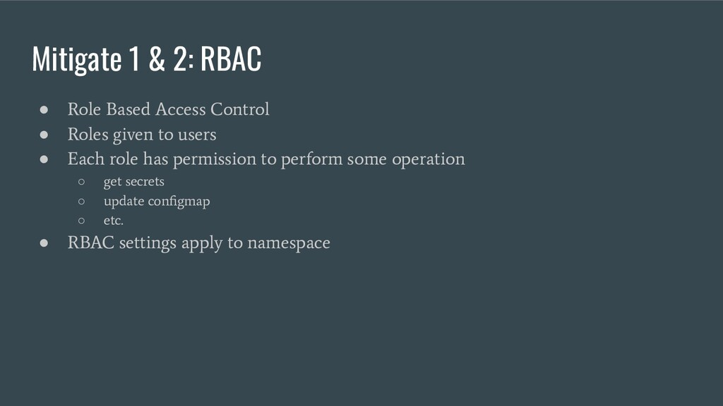 Mitigate 1 & 2: RBAC ● Role Based Access Contro...