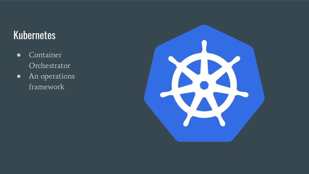 Kubernetes ● Container Orchestrator ● An operat...