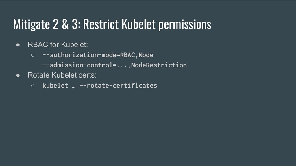 Mitigate 2 & 3: Restrict Kubelet permissions ● ...