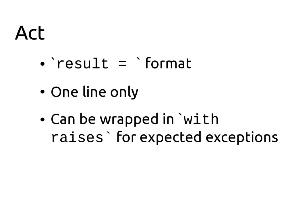 Act ● `result = ` format ● One line only ● Can ...