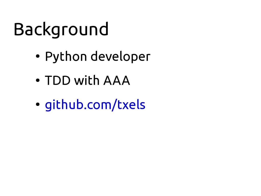 Background ● Python developer ● TDD with AAA ● ...
