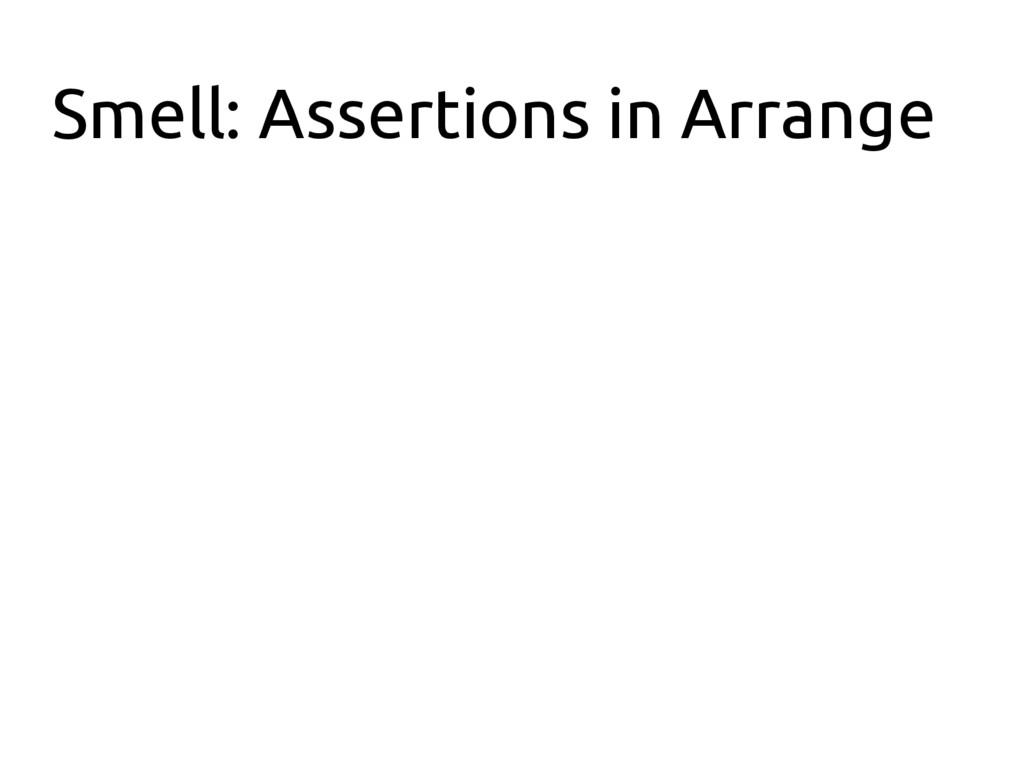Smell: Assertions in Arrange