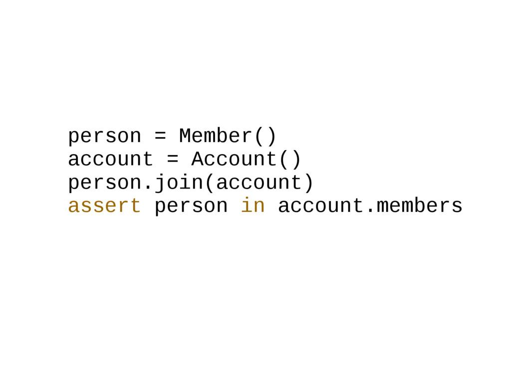 person = Member() account = Account() person.jo...