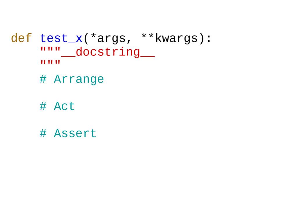 "def test_x(*args, **kwargs): """"""__docstring__ ""..."
