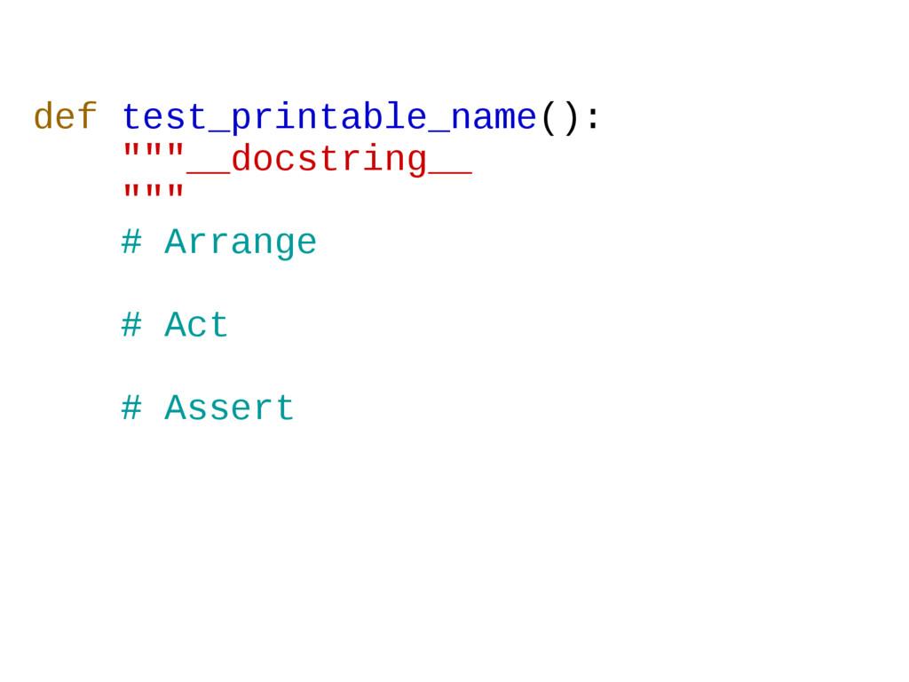 """def test_printable_name(): """"""""""""__docstring__ """"""""""""..."""