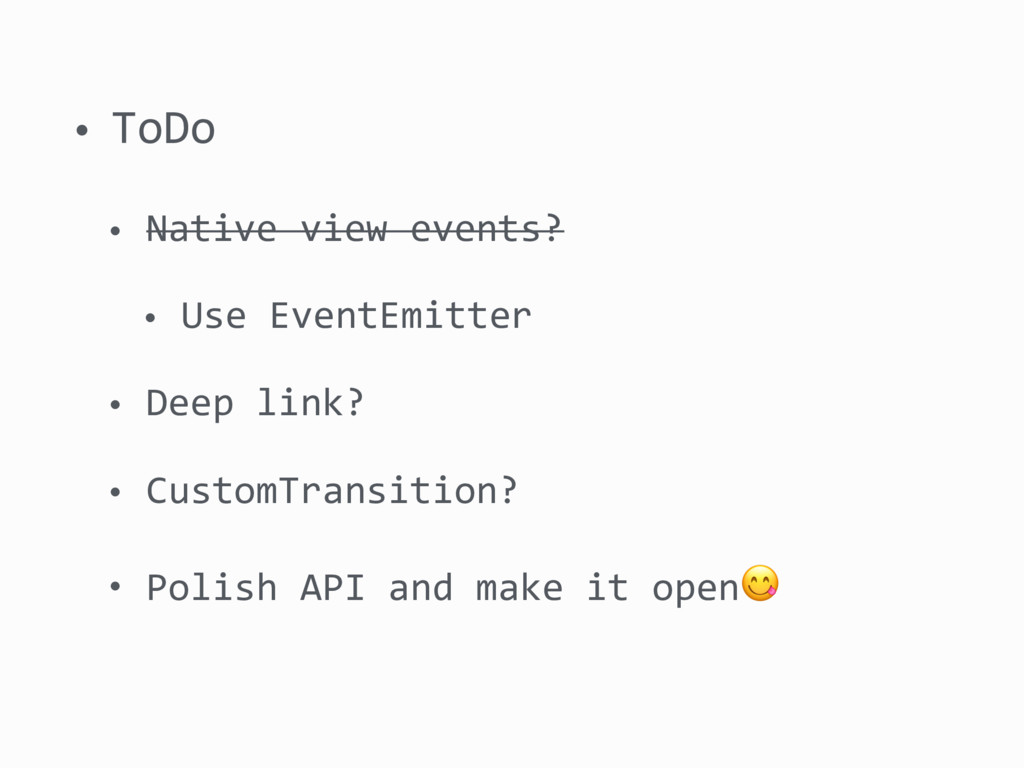 • ToDo • Native view events? • Use EventEmitter...