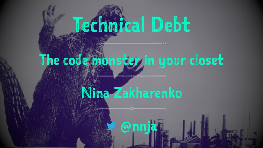 Technical Debt The code monster in your closet ...
