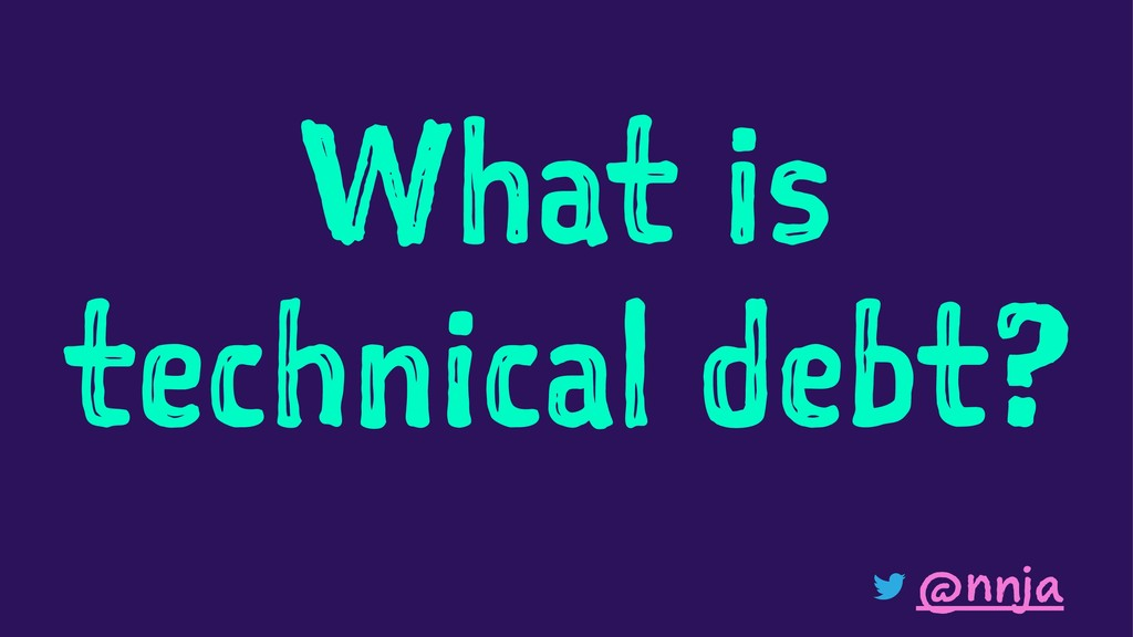 What is technical debt? @nnja