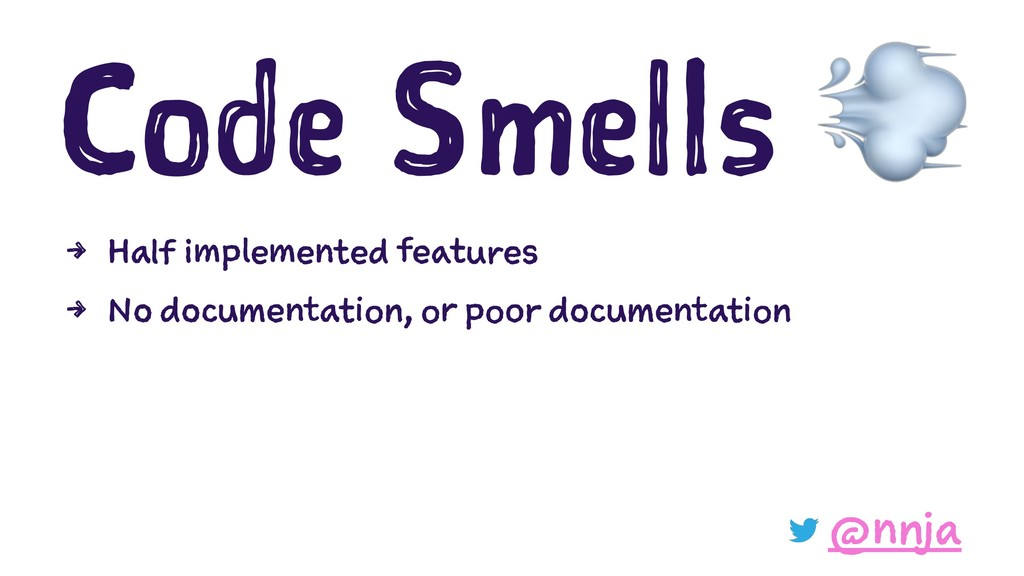 Code Smells 4 Half implemented features 4 No do...