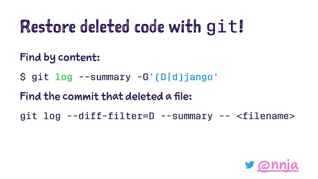 Restore deleted code with git! Find by content:...