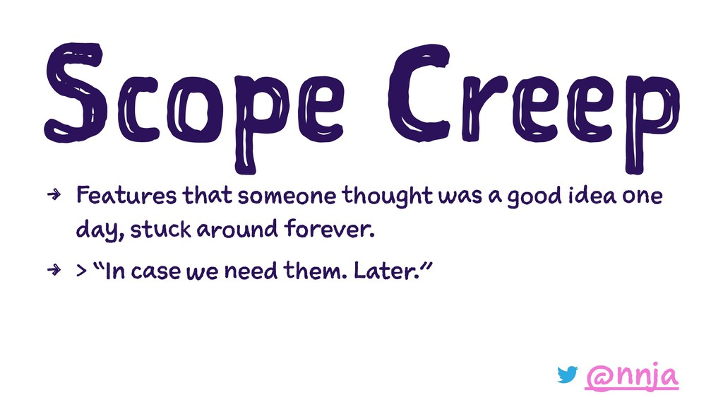 Scope Creep 4 Features that someone thought was...