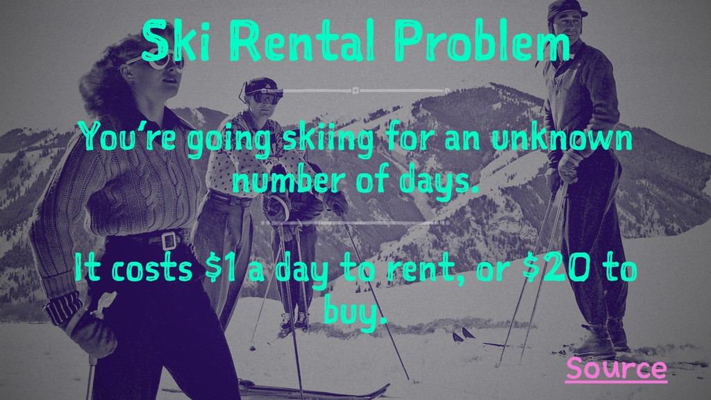 Ski Rental Problem You're going skiing for an u...