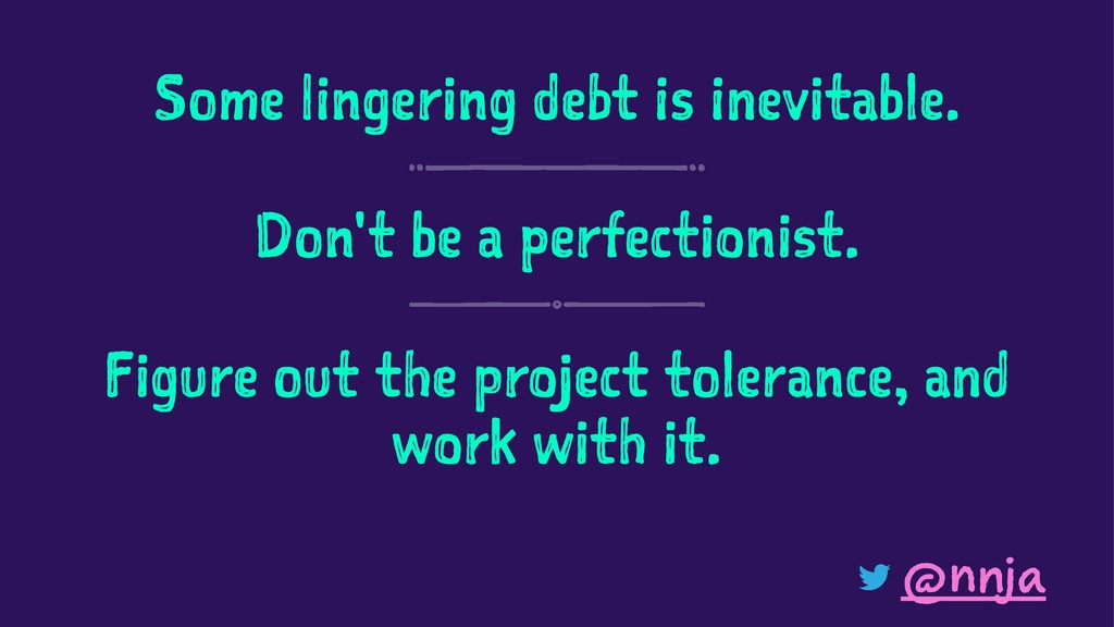 Some lingering debt is inevitable. Don't be a p...