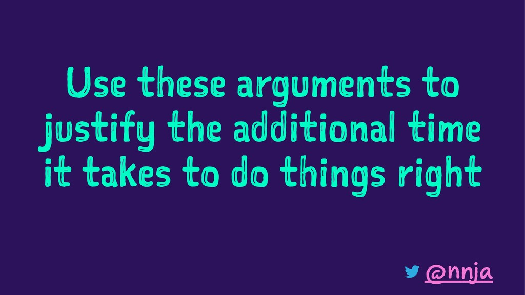 Use these arguments to justify the additional t...
