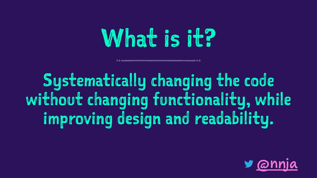 What is it? Systematically changing the code wi...