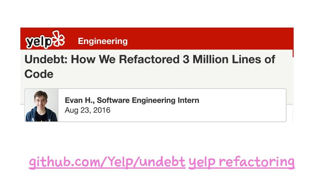 github.com/Yelp/undebt yelp refactoring
