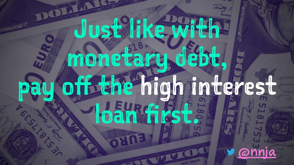 Just like with monetary debt, pay off the high ...