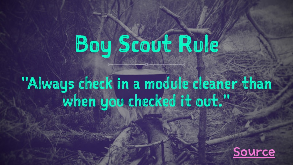 "Boy Scout Rule ""Always check in a module cleane..."