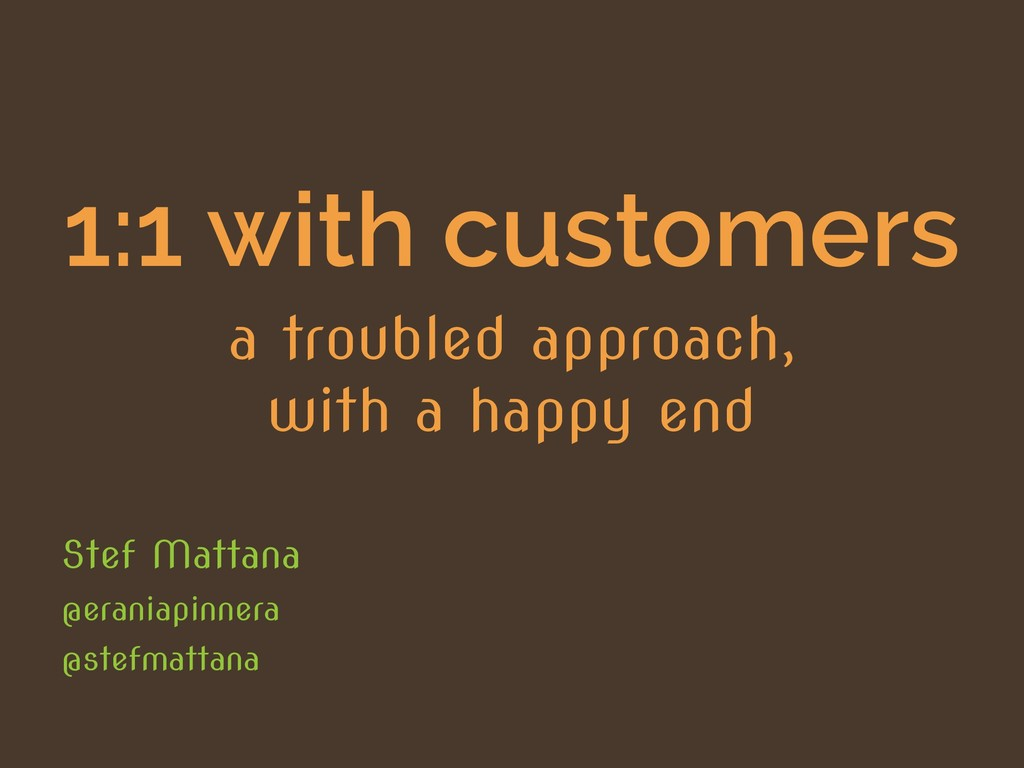 1:1 with customers a troubled approach, with a ...