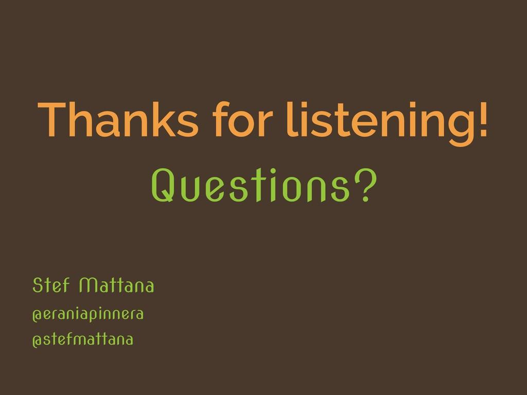 Thanks for listening! Questions? Stef Mattana @...
