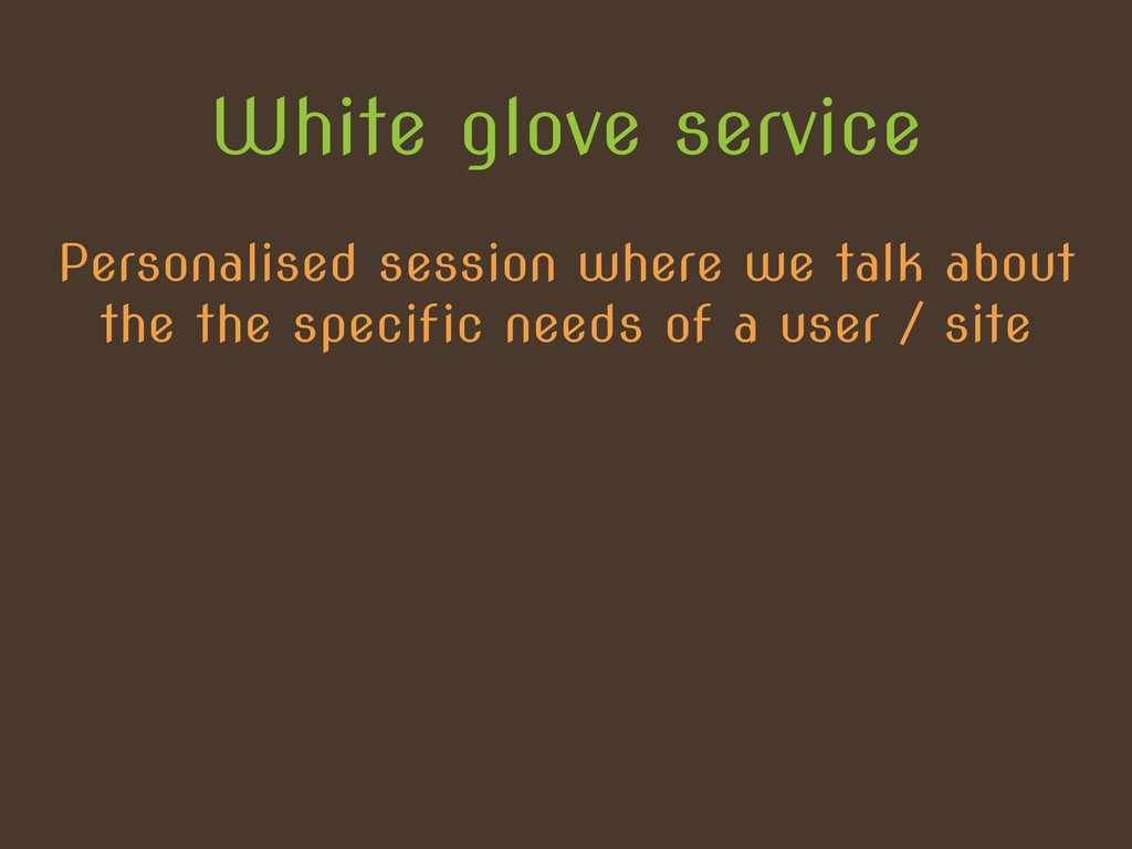 White glove service Personalised session where ...