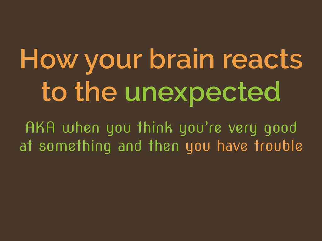 How your brain reacts to the unexpected AKA whe...