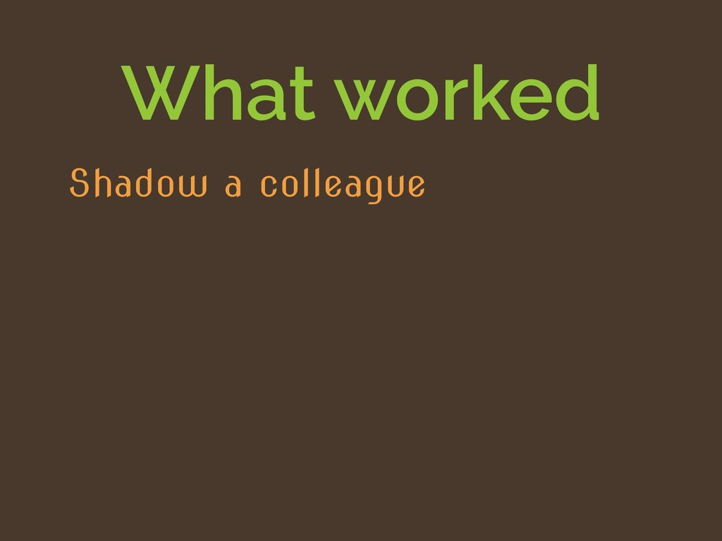 What worked Shadow a colleague