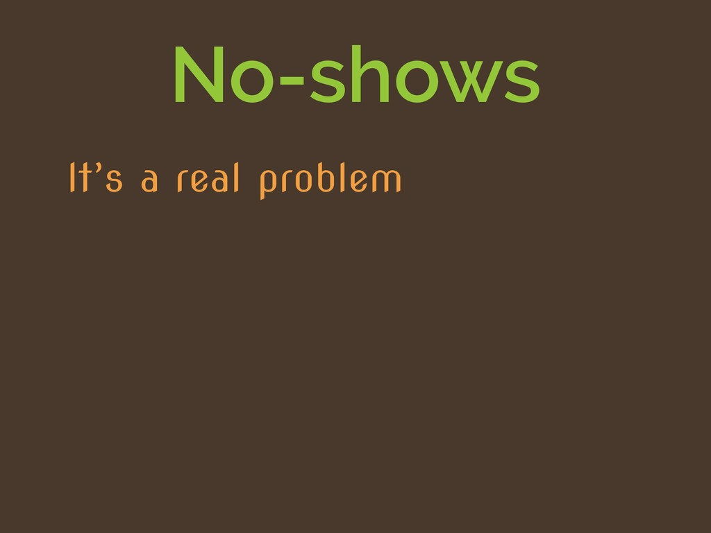 No-shows It's a real problem