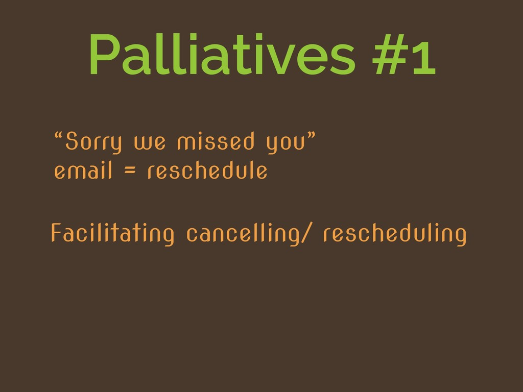 """Palliatives #1 """"Sorry we missed you"""" email = re..."""