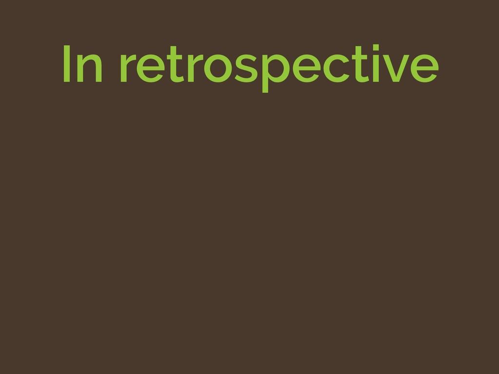 In retrospective