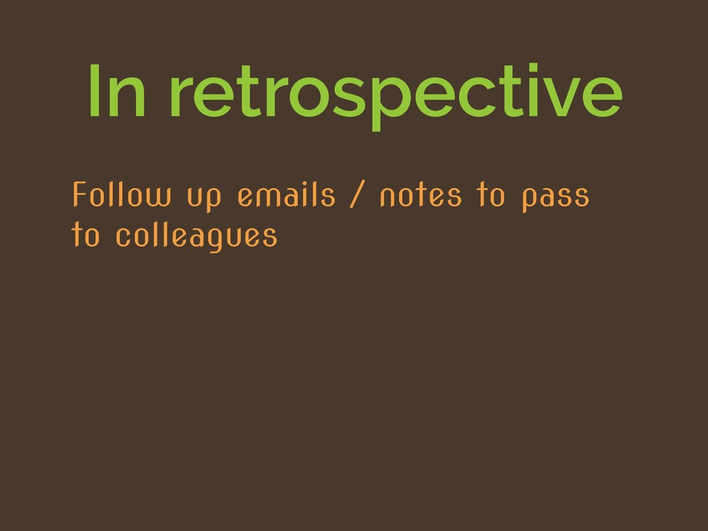 In retrospective Follow up emails / notes to pa...