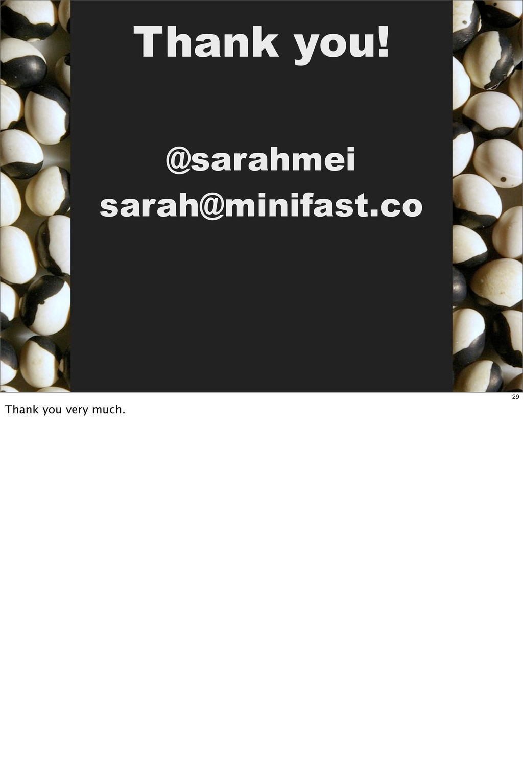 Thank you! @sarahmei sarah@minifast.co 29 Thank...