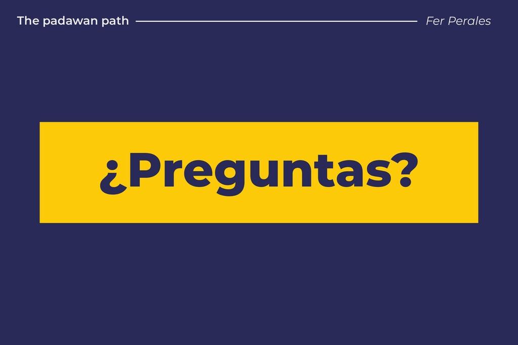¿Preguntas? The padawan path Fer Perales