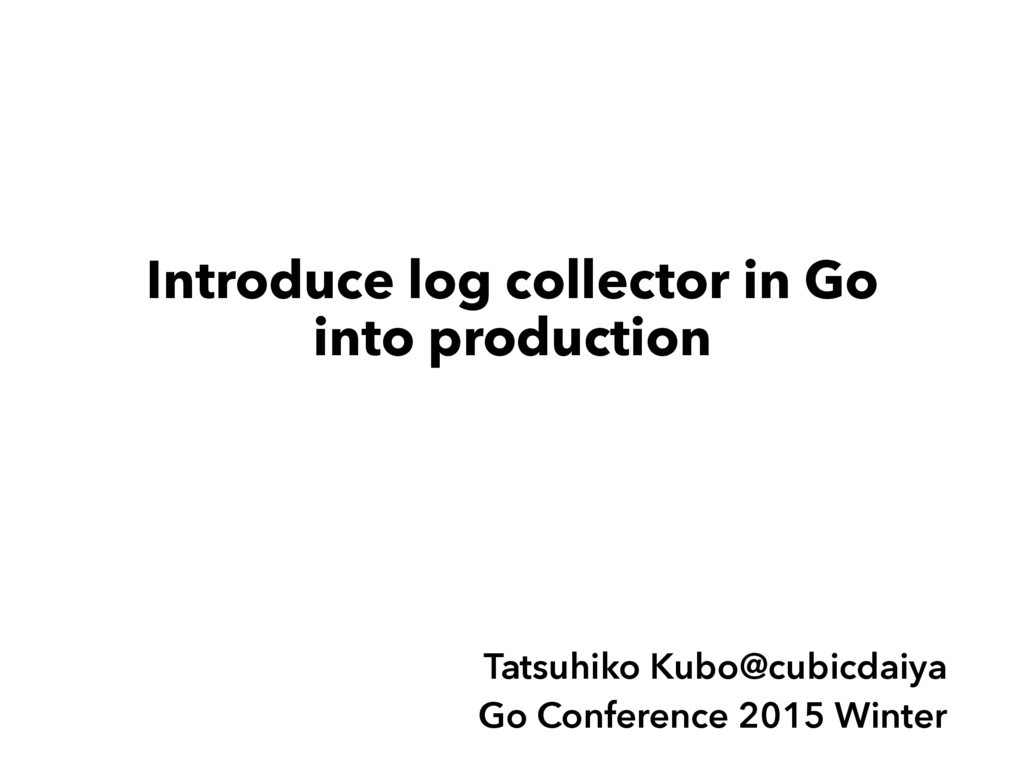 Introduce log collector in Go into production T...