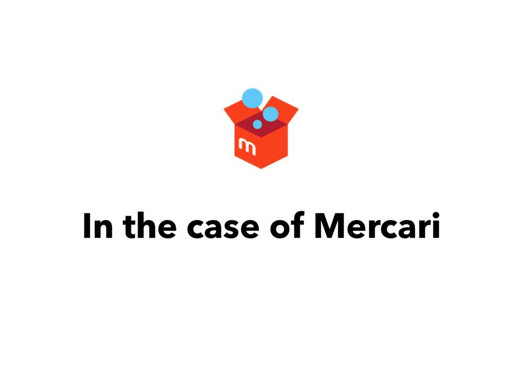 In the case of Mercari