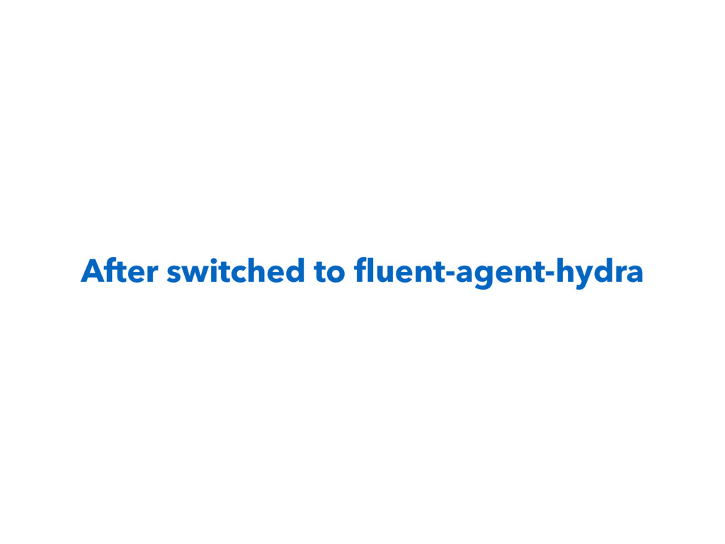 After switched to fluent-agent-hydra