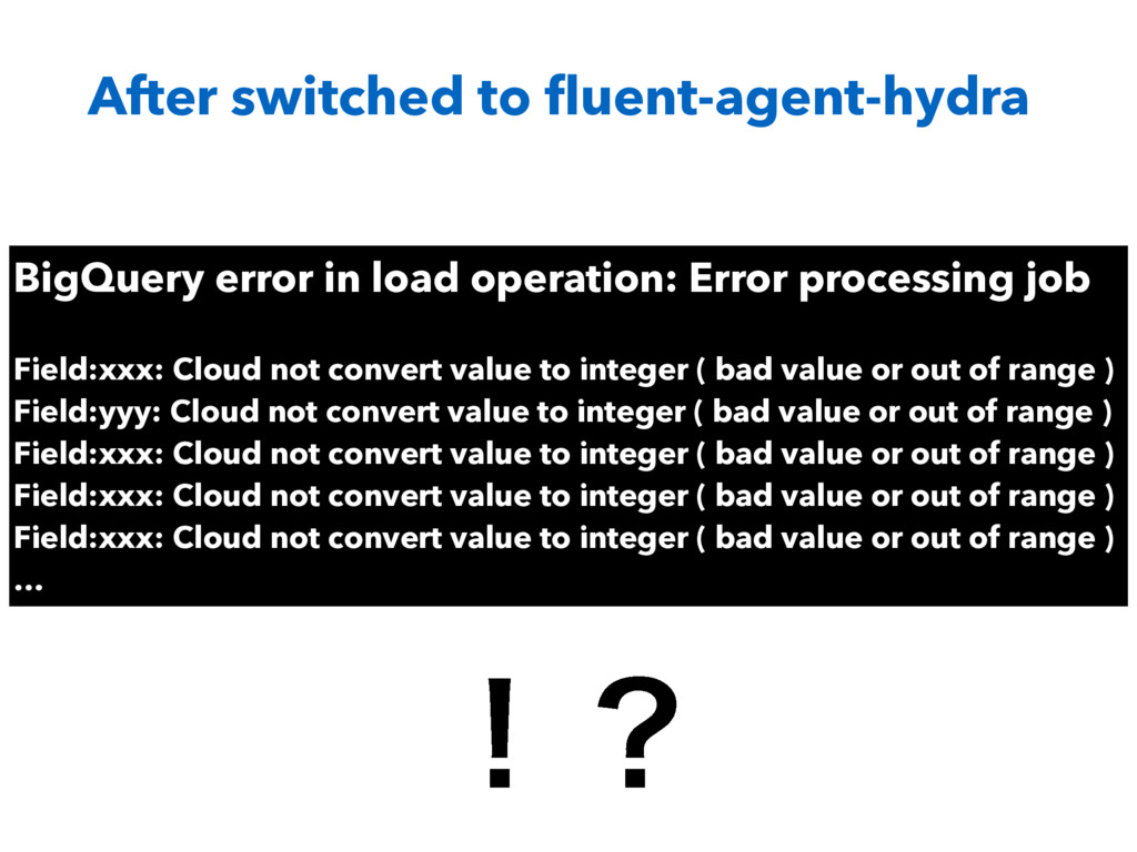 After switched to fluent-agent-hydra BigQuery er...
