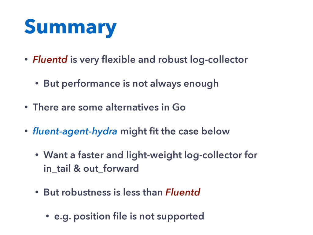 Summary • Fluentd is very flexible and robust lo...