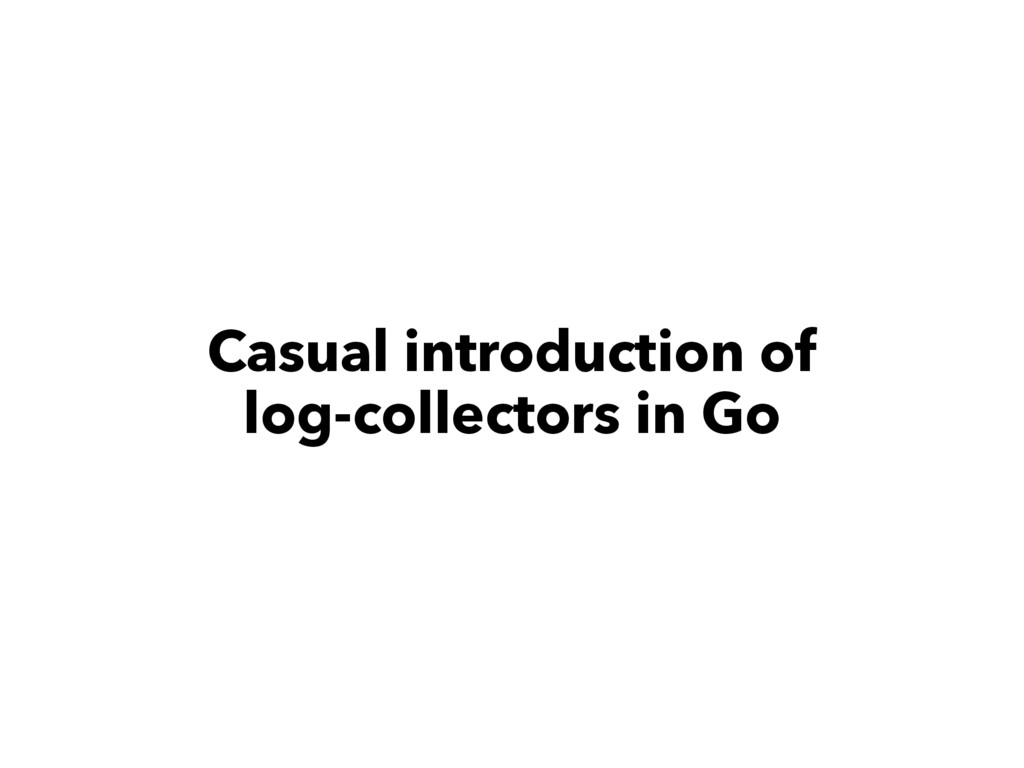 Casual introduction of log-collectors in Go