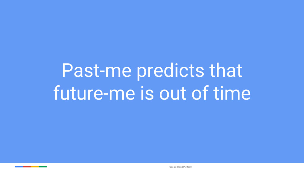 Google Cloud Platform Past-me predicts that fut...