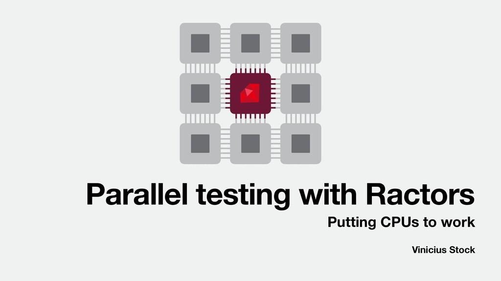 Vinicius Stock Parallel testing with Ractors Pu...