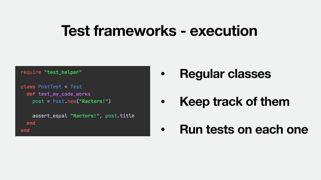 Test frameworks - execution • Regular classes •...