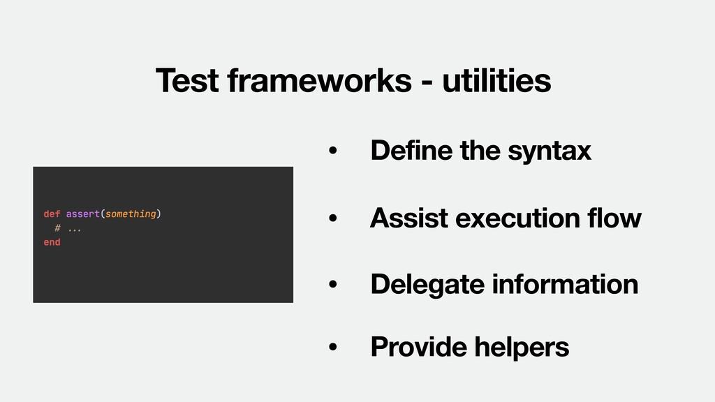 Test frameworks - utilities • Define the syntax...
