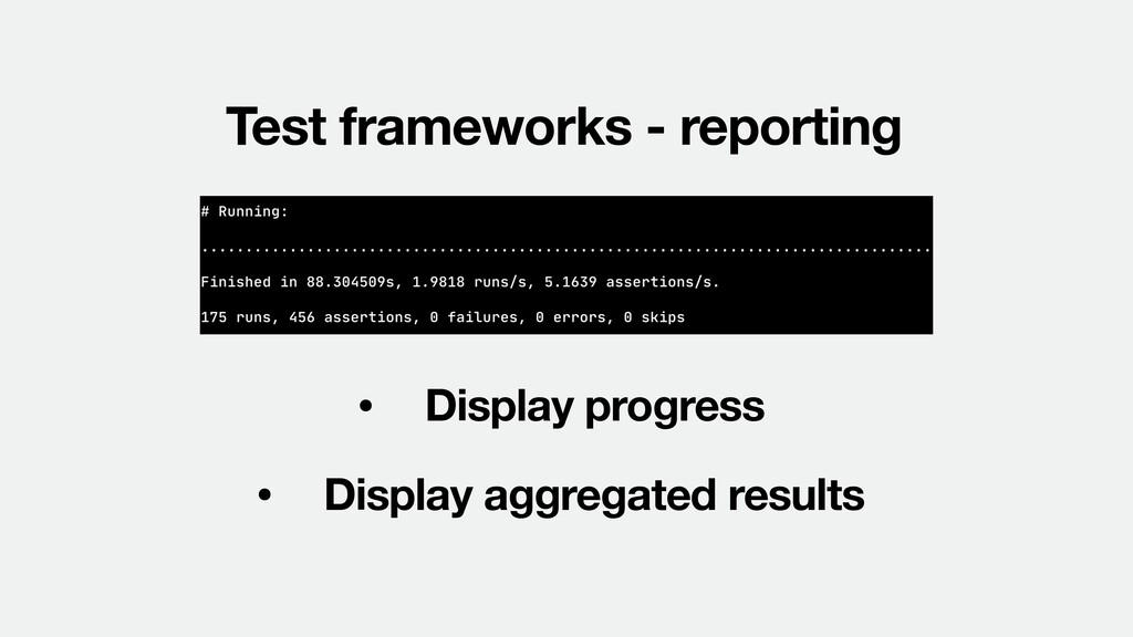 Test frameworks - reporting • Display progress ...