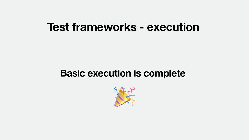 Test frameworks - execution Basic execution is ...