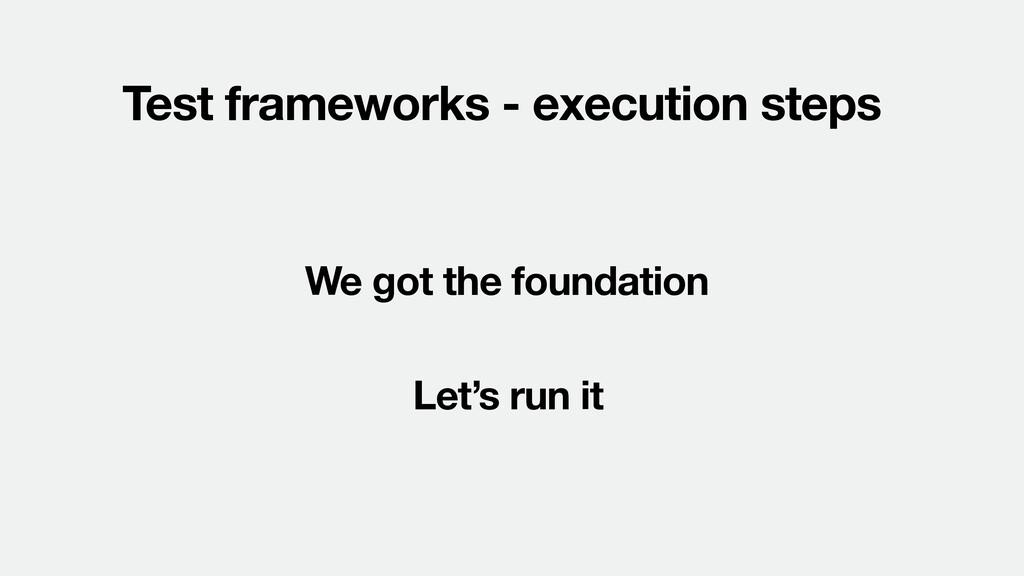 Test frameworks - execution steps We got the fo...