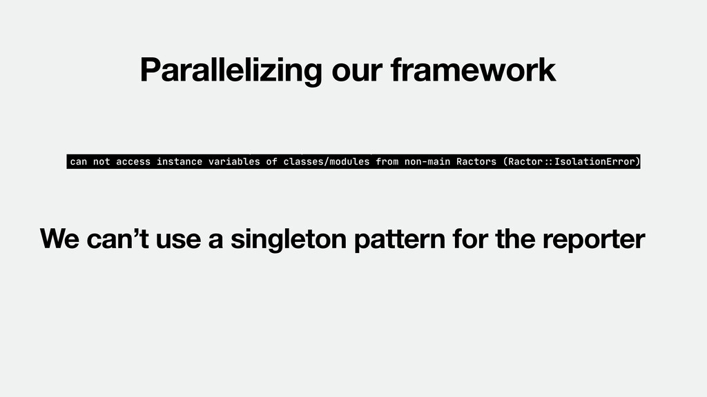 Parallelizing our framework We can't use a sing...