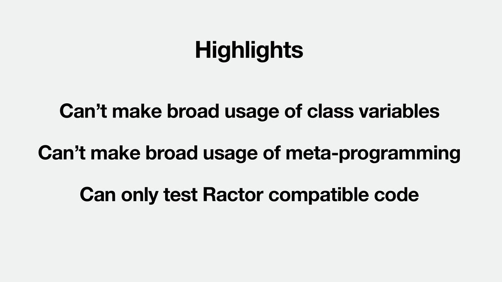 Highlights Can only test Ractor compatible code...