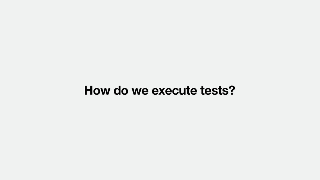 How do we execute tests?