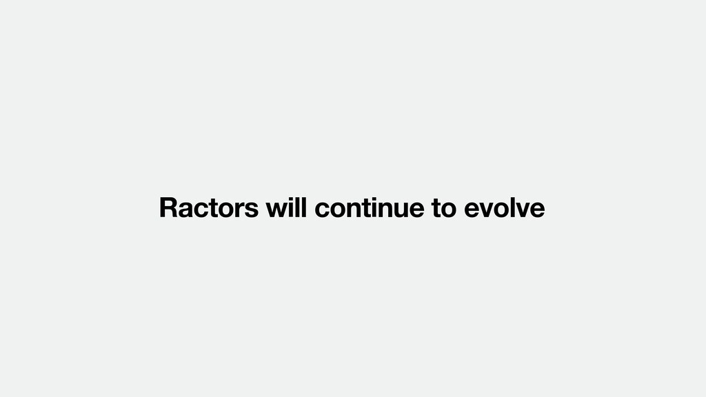 Ractors will continue to evolve